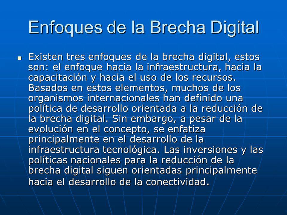 Enfoques de la Brecha Digital Existen tres enfoques de la brecha digital, estos son: el enfoque hacia la infraestructura, hacia la capacitación y haci