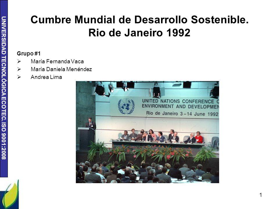 UNIVERSIDAD TECNOLÓGICA ECOTEC. ISO 9001:2008 Cumbre Mundial de Desarrollo Sostenible. Rio de Janeiro 1992 Grupo #1 María Fernanda Vaca María Daniela