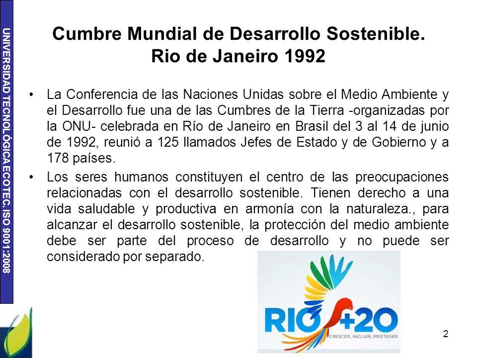 UNIVERSIDAD TECNOLÓGICA ECOTEC. ISO 9001:2008 Cumbre Mundial de Desarrollo Sostenible. Rio de Janeiro 1992 La Conferencia de las Naciones Unidas sobre