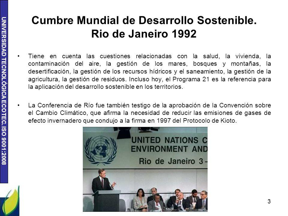 UNIVERSIDAD TECNOLÓGICA ECOTEC. ISO 9001:2008 Cumbre Mundial de Desarrollo Sostenible. Rio de Janeiro 1992 Tiene en cuenta las cuestiones relacionadas
