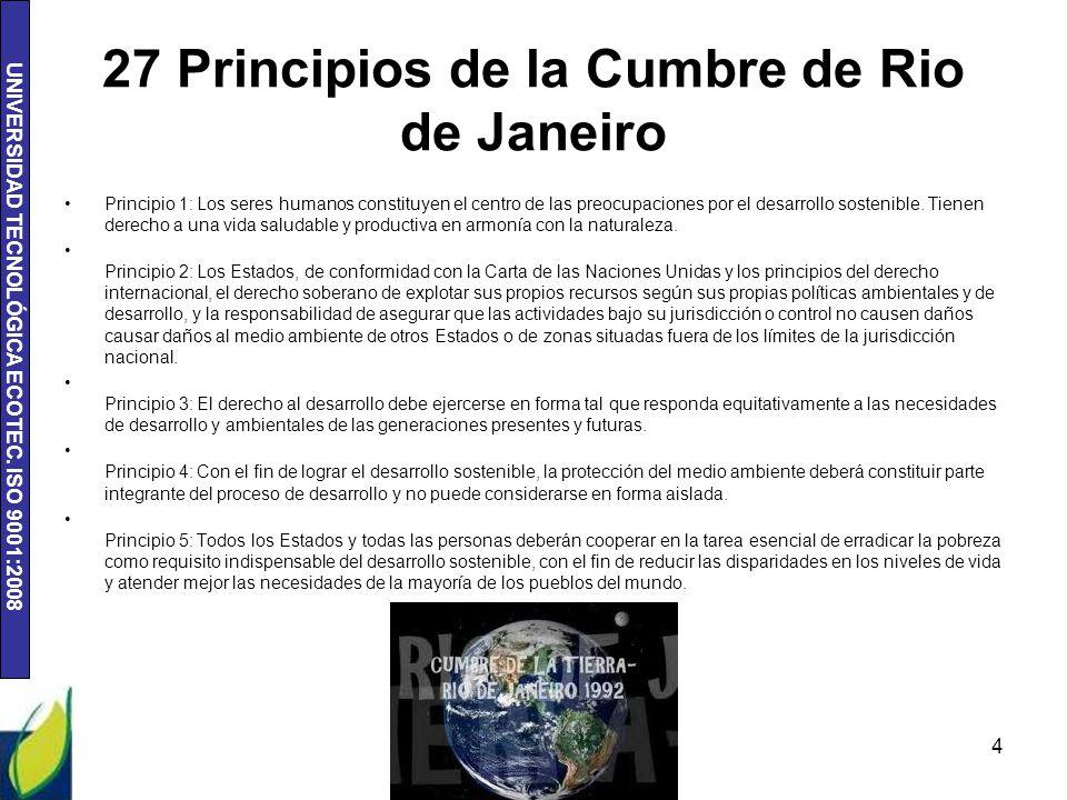 UNIVERSIDAD TECNOLÓGICA ECOTEC. ISO 9001:2008 27 Principios de la Cumbre de Rio de Janeiro Principio 1: Los seres humanos constituyen el centro de las