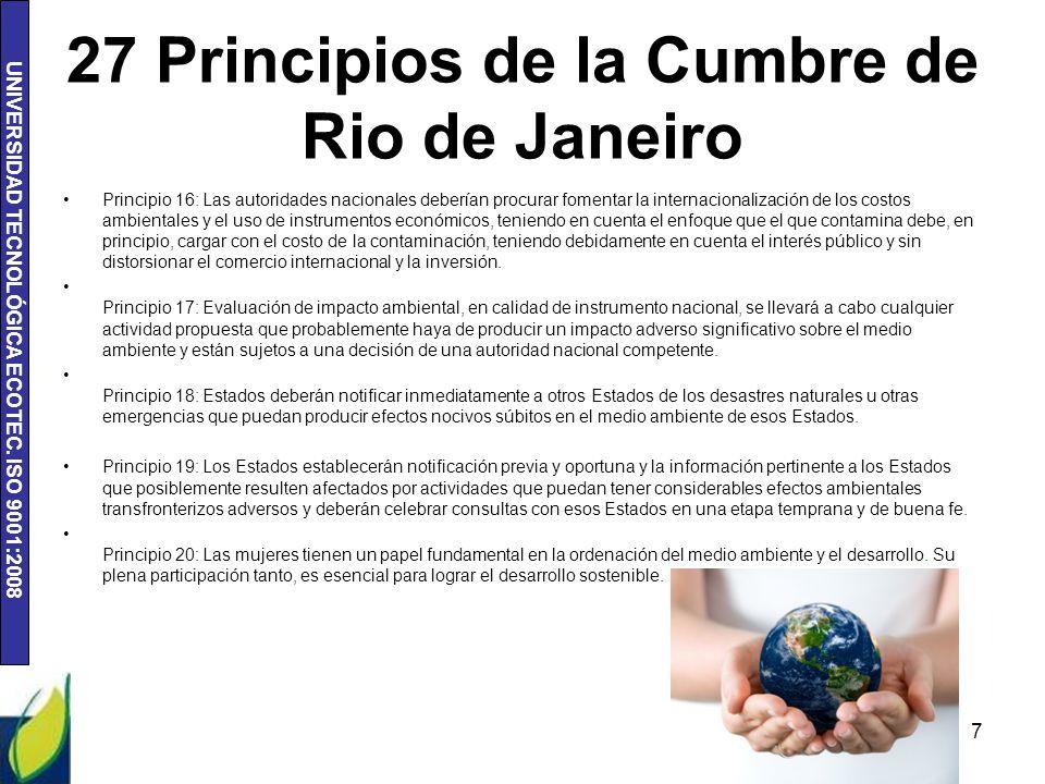 UNIVERSIDAD TECNOLÓGICA ECOTEC. ISO 9001:2008 27 Principios de la Cumbre de Rio de Janeiro Principio 16: Las autoridades nacionales deberían procurar