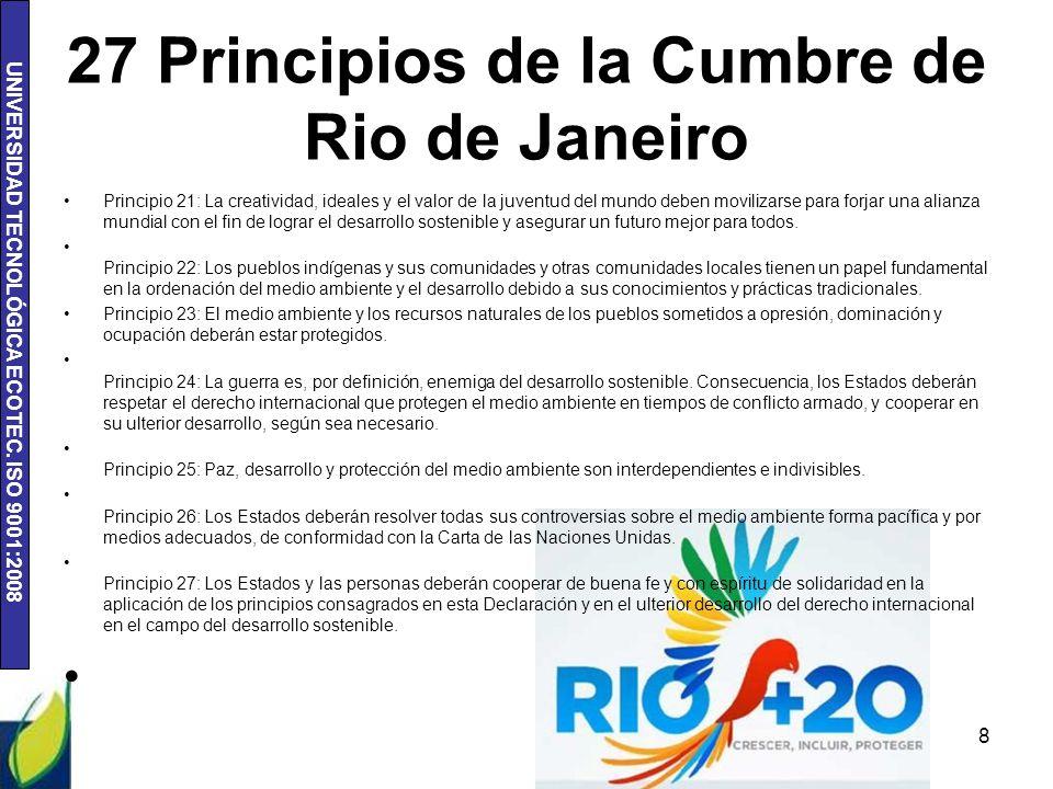 UNIVERSIDAD TECNOLÓGICA ECOTEC. ISO 9001:2008 27 Principios de la Cumbre de Rio de Janeiro Principio 21: La creatividad, ideales y el valor de la juve