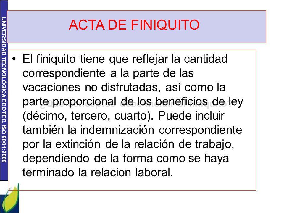 UNIVERSIDAD TECNOLÓGICA ECOTEC. ISO 9001:2008 ¿Qué conceptos debe incluir el finiquito? a El finiquito tiene que reflejar la cantidad correspondiente