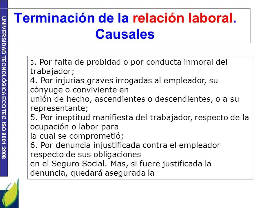 UNIVERSIDAD TECNOLÓGICA ECOTEC. ISO 9001:2008 Terminación de la relación laboral. Causales 3. Por falta de probidad o por conducta inmoral del trabaja