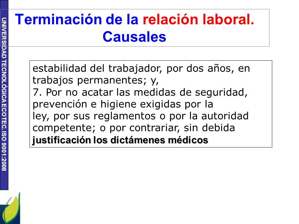 UNIVERSIDAD TECNOLÓGICA ECOTEC. ISO 9001:2008 Terminación de la relación laboral. Causales estabilidad del trabajador, por dos años, en trabajos perma
