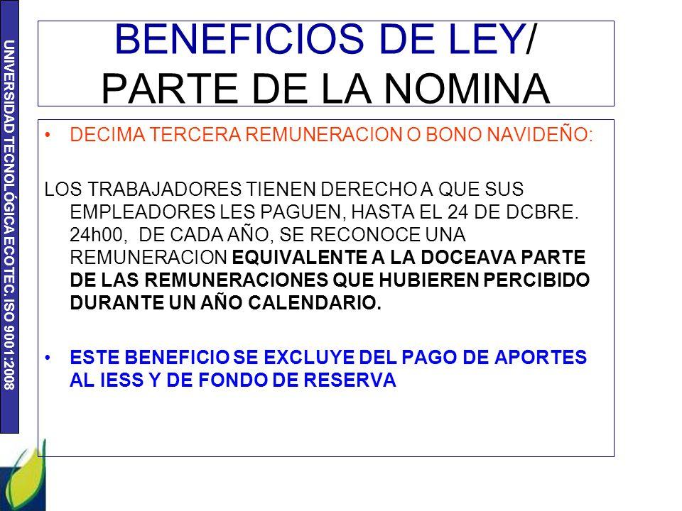 UNIVERSIDAD TECNOLÓGICA ECOTEC. ISO 9001:2008 BENEFICIOS DE LEY/ PARTE DE LA NOMINA DECIMA TERCERA REMUNERACION O BONO NAVIDEÑO: LOS TRABAJADORES TIEN