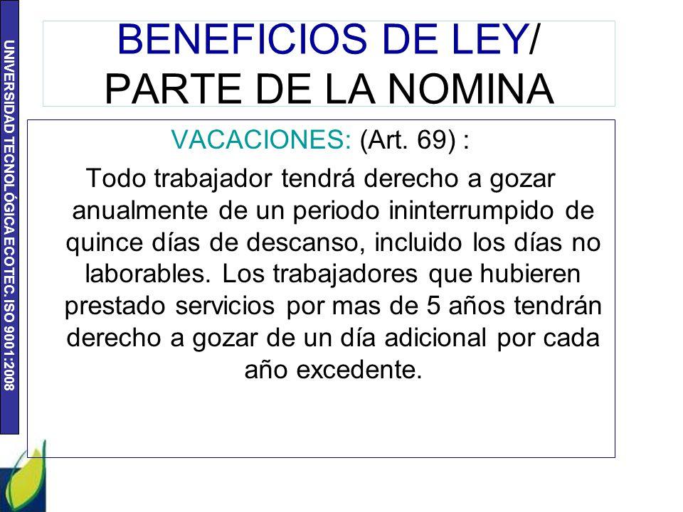 UNIVERSIDAD TECNOLÓGICA ECOTEC. ISO 9001:2008 BENEFICIOS DE LEY/ PARTE DE LA NOMINA VACACIONES: (Art. 69) : Todo trabajador tendrá derecho a gozar anu