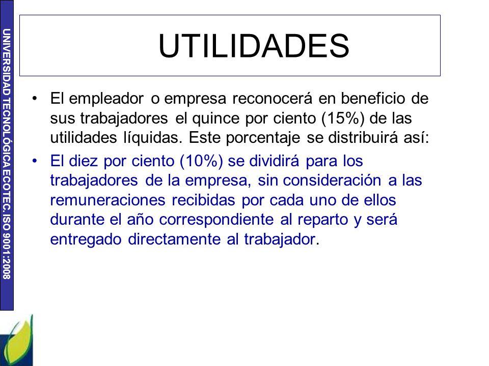 UNIVERSIDAD TECNOLÓGICA ECOTEC. ISO 9001:2008 UTILIDADES El empleador o empresa reconocerá en beneficio de sus trabajadores el quince por ciento (15%)