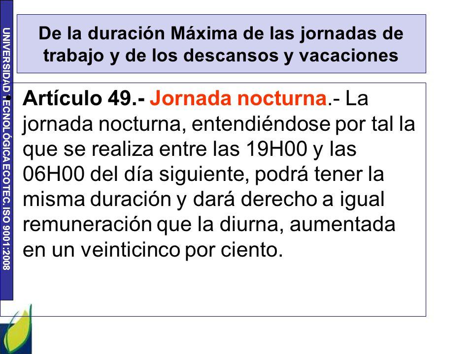 UNIVERSIDAD TECNOLÓGICA ECOTEC. ISO 9001:2008 De la duración Máxima de las jornadas de trabajo y de los descansos y vacaciones Artículo 49.- Jornada n