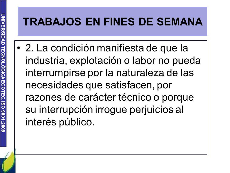 UNIVERSIDAD TECNOLÓGICA ECOTEC. ISO 9001:2008 TRABAJOS EN FINES DE SEMANA 2. La condición manifiesta de que la industria, explotación o labor no pueda