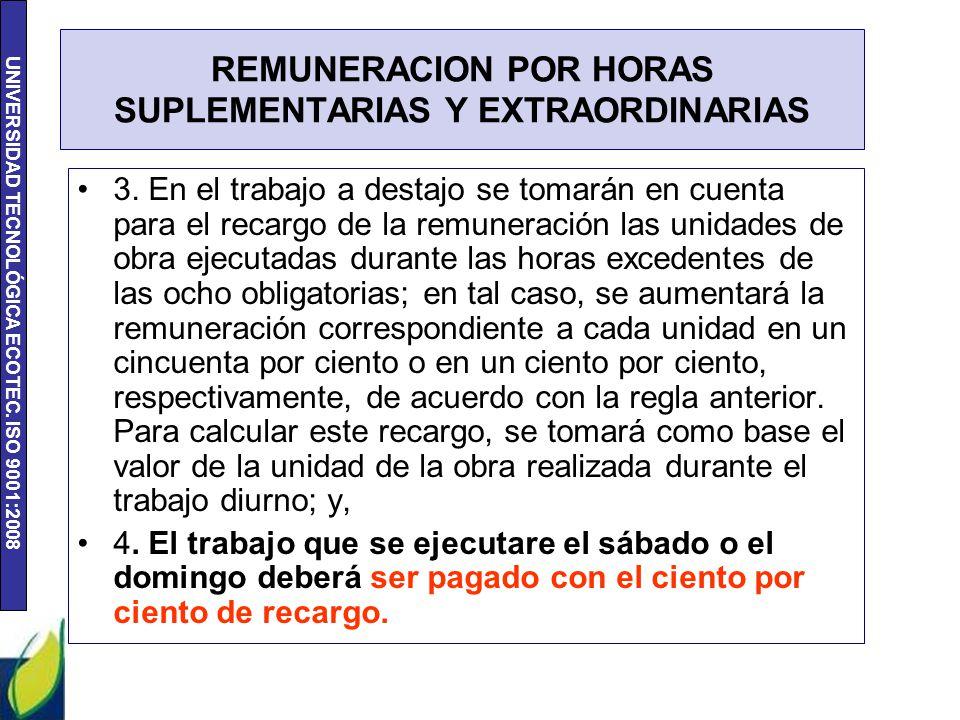 UNIVERSIDAD TECNOLÓGICA ECOTEC. ISO 9001:2008 REMUNERACION POR HORAS SUPLEMENTARIAS Y EXTRAORDINARIAS 3. En el trabajo a destajo se tomarán en cuenta