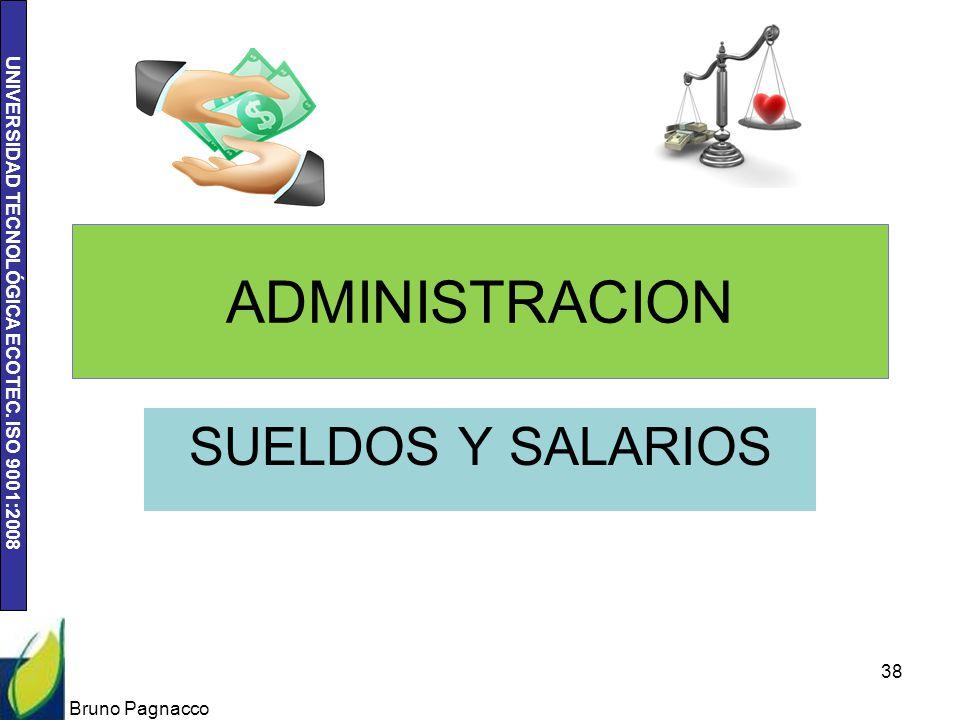 UNIVERSIDAD TECNOLÓGICA ECOTEC. ISO 9001:2008 ADMINISTRACION SUELDOS Y SALARIOS Bruno Pagnacco 38