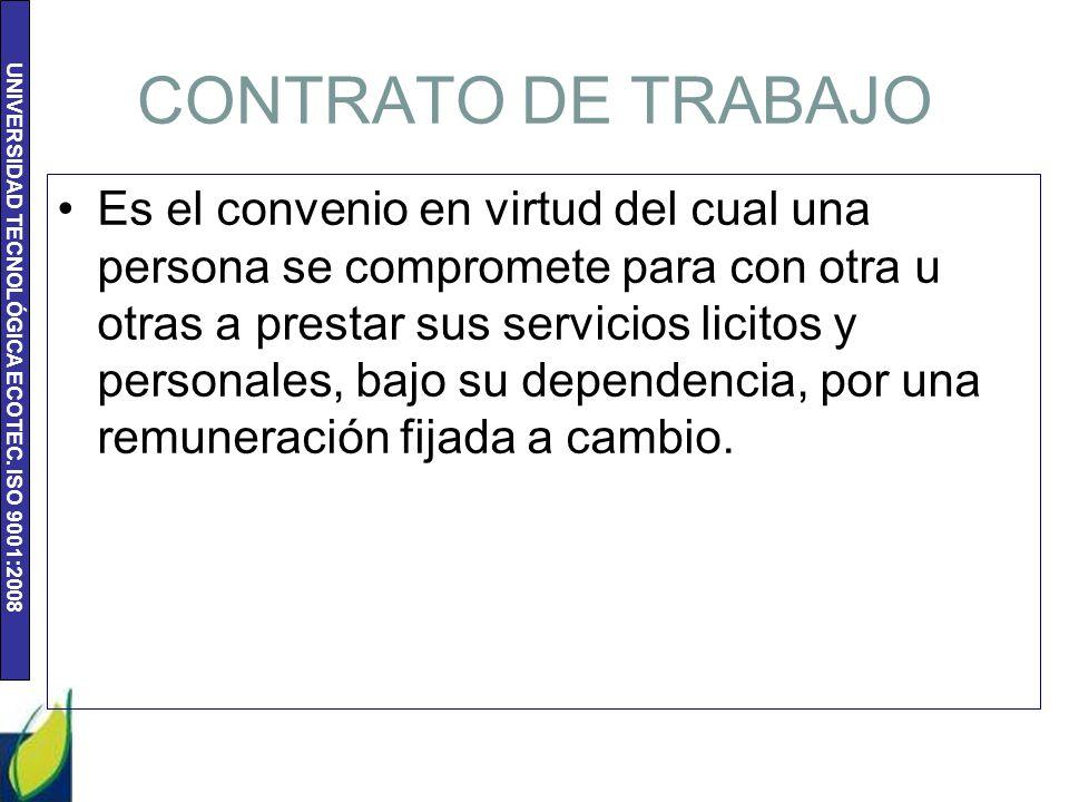 UNIVERSIDAD TECNOLÓGICA ECOTEC. ISO 9001:2008 CONTRATO DE TRABAJO Es el convenio en virtud del cual una persona se compromete para con otra u otras a