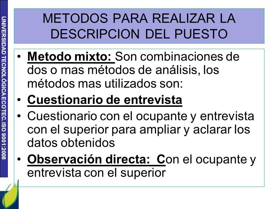 UNIVERSIDAD TECNOLÓGICA ECOTEC. ISO 9001:2008 METODOS PARA REALIZAR LA DESCRIPCION DEL PUESTO Metodo mixto: Son combinaciones de dos o mas métodos de