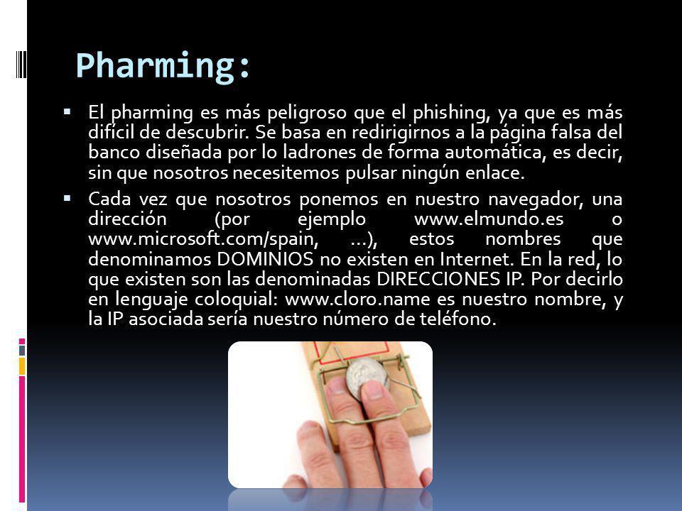 Pharming: El pharming es más peligroso que el phishing, ya que es más difícil de descubrir. Se basa en redirigirnos a la página falsa del banco diseña