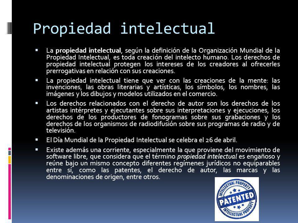 Propiedad intelectual La propiedad intelectual, según la definición de la Organización Mundial de la Propiedad Intelectual, es toda creación del intel
