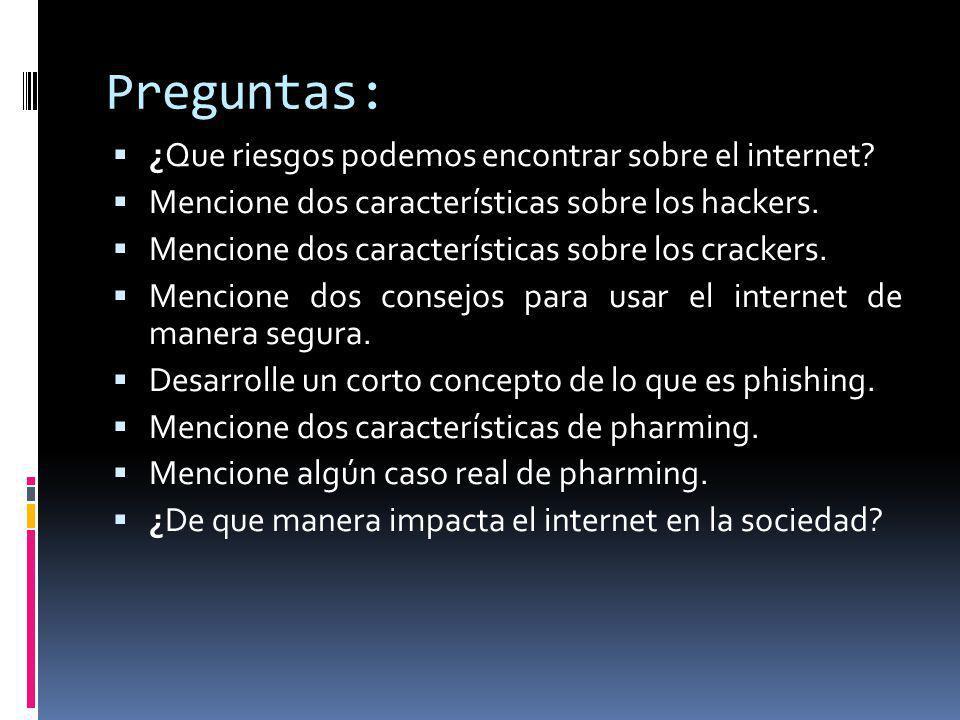 Preguntas: ¿Que riesgos podemos encontrar sobre el internet? Mencione dos características sobre los hackers. Mencione dos características sobre los cr