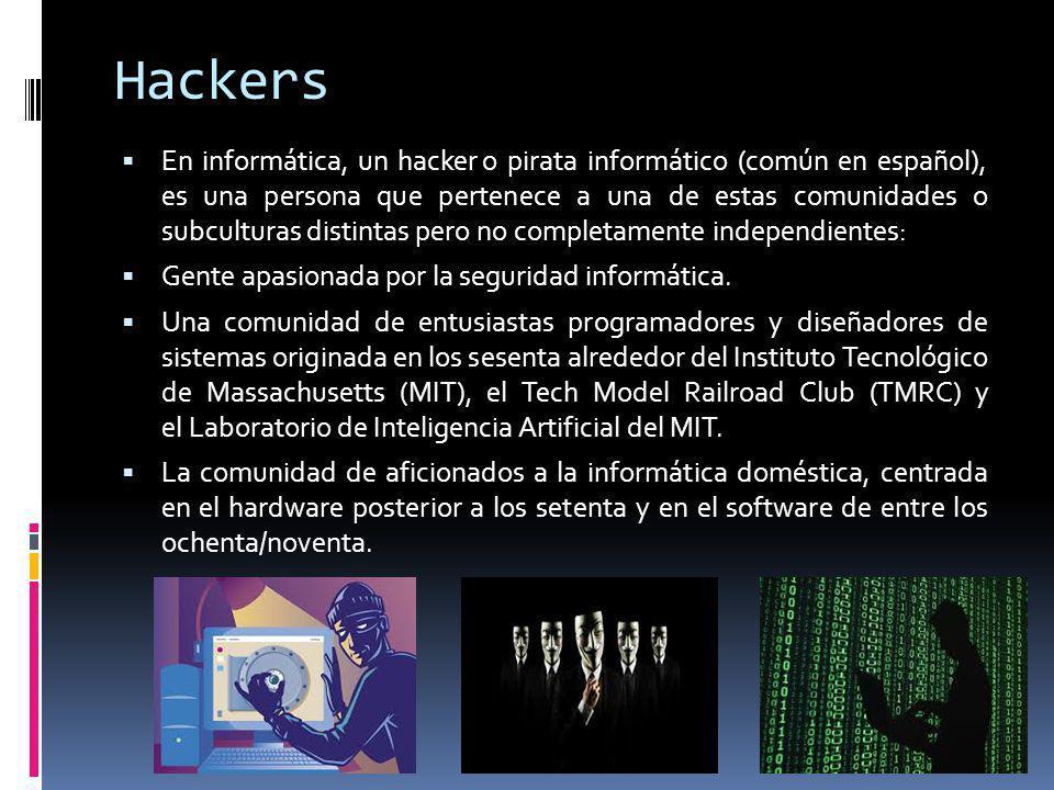 Hackers En informática, un hacker o pirata informático (común en español), es una persona que pertenece a una de estas comunidades o subculturas disti