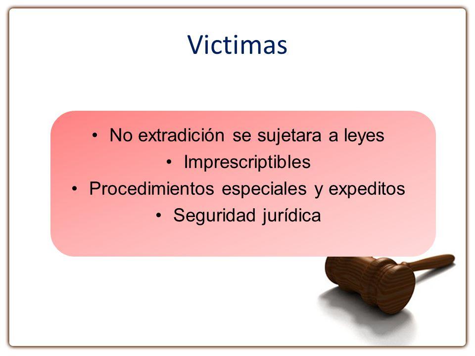 Victimas No extradición se sujetara a leyes Imprescriptibles Procedimientos especiales y expeditos Seguridad jurídica
