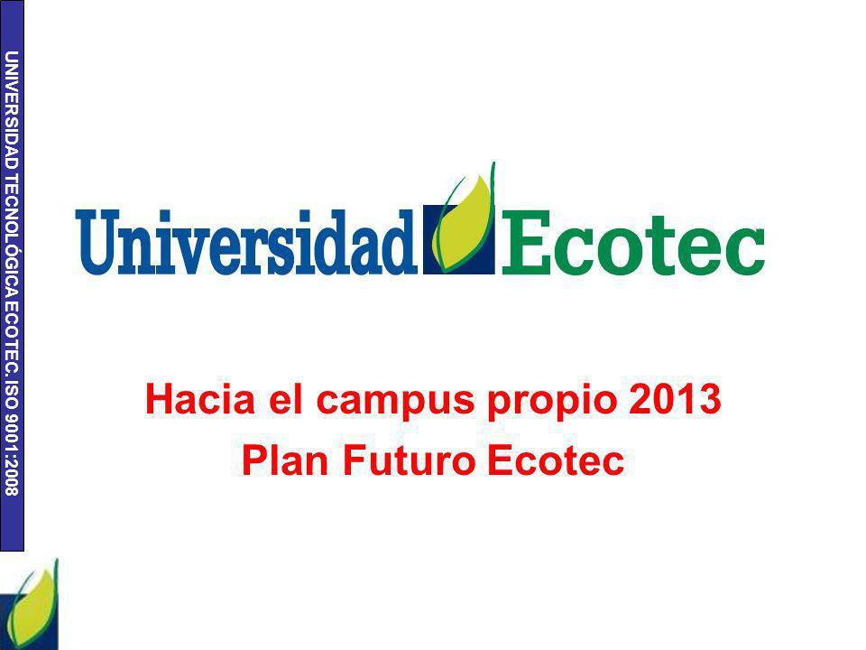 UNIVERSIDAD TECNOLÓGICA ECOTEC. ISO 9001:2008 Hacia el campus propio 2013 Plan Futuro Ecotec