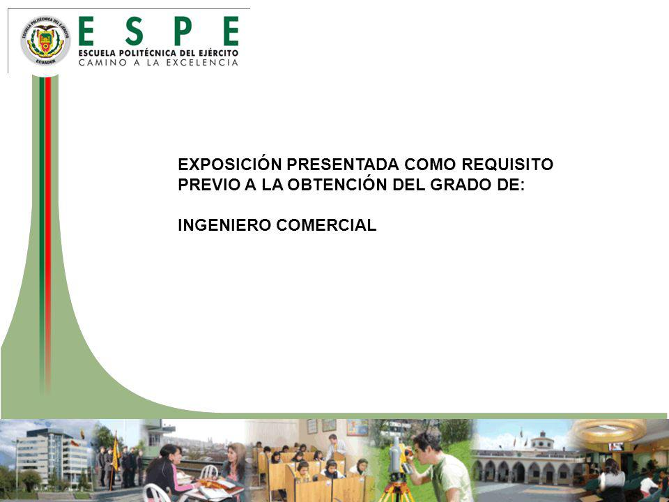 EXPOSICIÓN PRESENTADA COMO REQUISITO PREVIO A LA OBTENCIÓN DEL GRADO DE: INGENIERO COMERCIAL