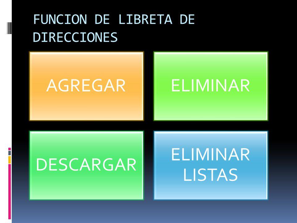 FUNCION DE LIBRETA DE DIRECCIONES AGREGARELIMINAR DESCARGAR ELIMINAR LISTAS