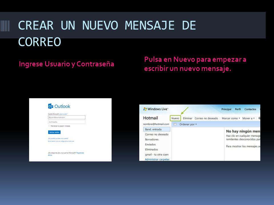 CREAR UN NUEVO MENSAJE DE CORREO Ingrese Usuario y Contraseña Pulsa en Nuevo para empezar a escribir un nuevo mensaje.