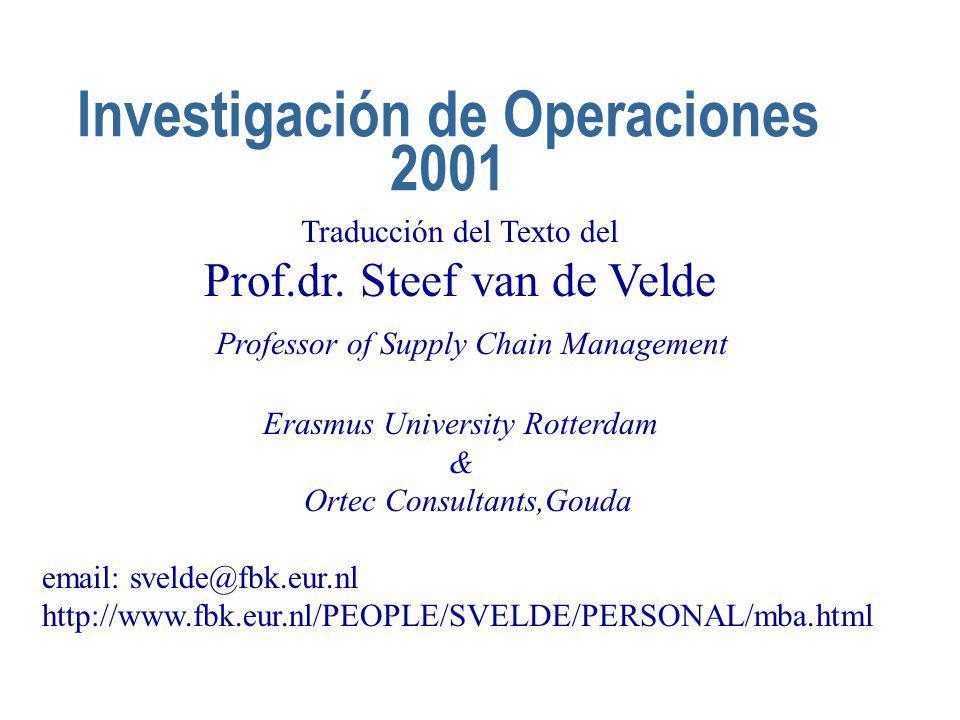 Investigación de Operaciones 2001 Traducción del Texto del Prof.dr. Steef van de Velde Professor of Supply Chain Management Erasmus University Rotterd
