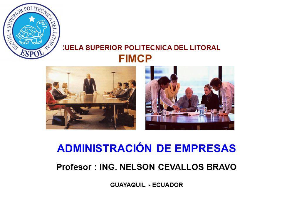 ESCUELA SUPERIOR POLITECNICA DEL LITORAL FIMCP ADMINISTRACIÓN DE EMPRESAS Profesor : ING. NELSON CEVALLOS BRAVO GUAYAQUIL - ECUADOR