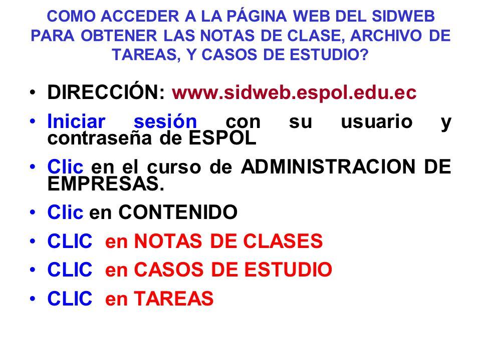 COMO ACCEDER A LA PÁGINA WEB DEL SIDWEB PARA OBTENER LAS NOTAS DE CLASE, ARCHIVO DE TAREAS, Y CASOS DE ESTUDIO? DIRECCIÓN: www.sidweb.espol.edu.ec Ini