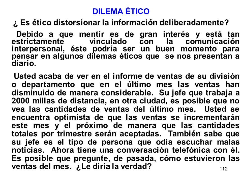 112 DILEMA ÉTICO ¿ Es ético distorsionar la información deliberadamente.