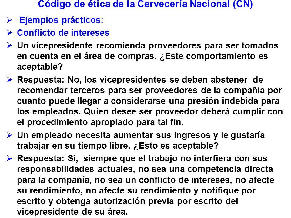 Código de ética de la Cervecería Nacional (CN) Ejemplos prácticos: Conflicto de intereses Un vicepresidente recomienda proveedores para ser tomados en cuenta en el área de compras.