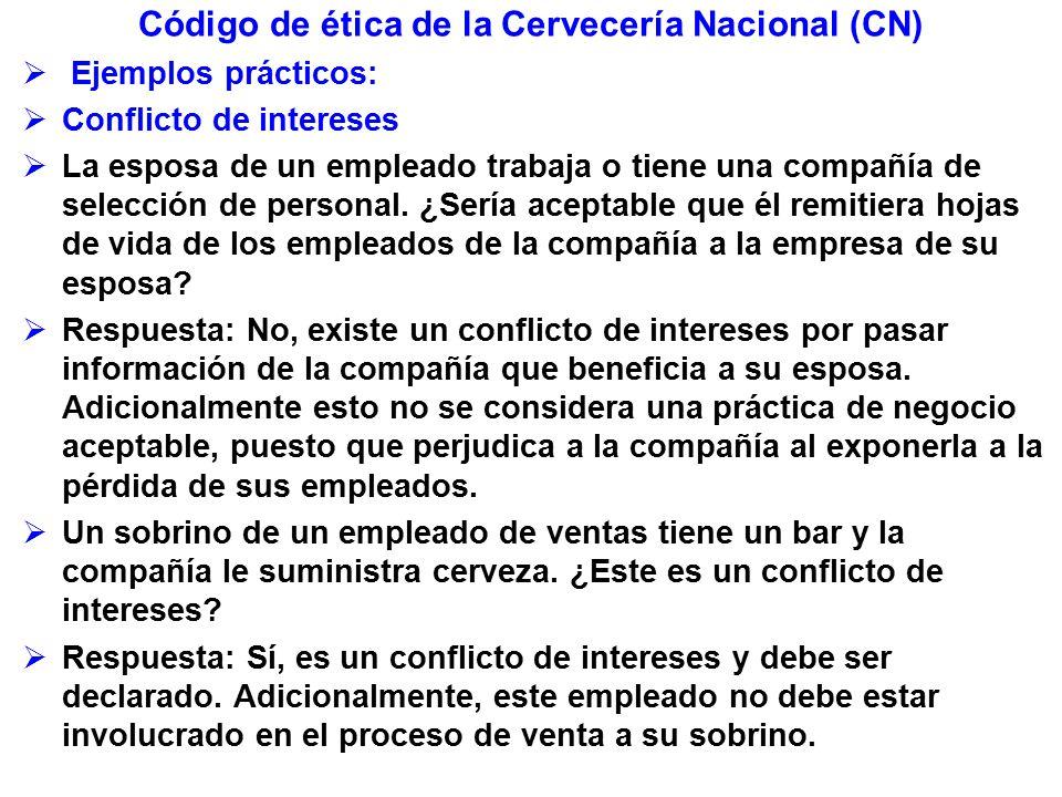 Código de ética de la Cervecería Nacional (CN) Ejemplos prácticos: Conflicto de intereses La esposa de un empleado trabaja o tiene una compañía de selección de personal.