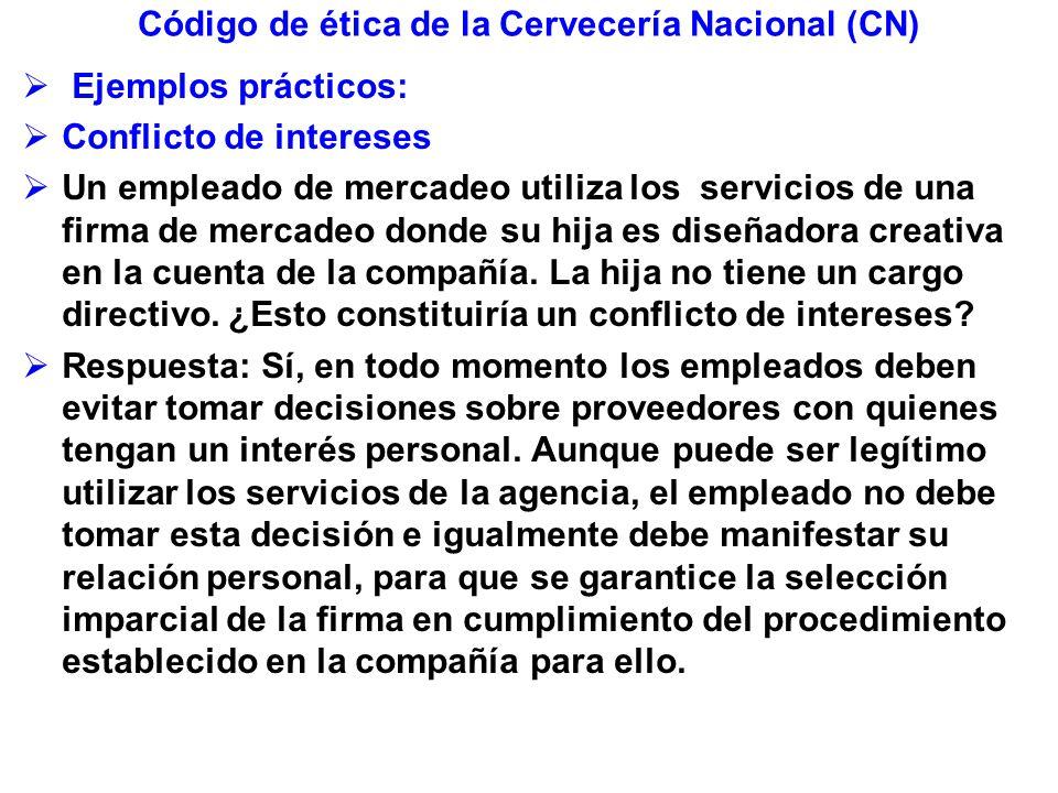 Código de ética de la Cervecería Nacional (CN) Ejemplos prácticos: Conflicto de intereses Un empleado de mercadeo utiliza los servicios de una firma d