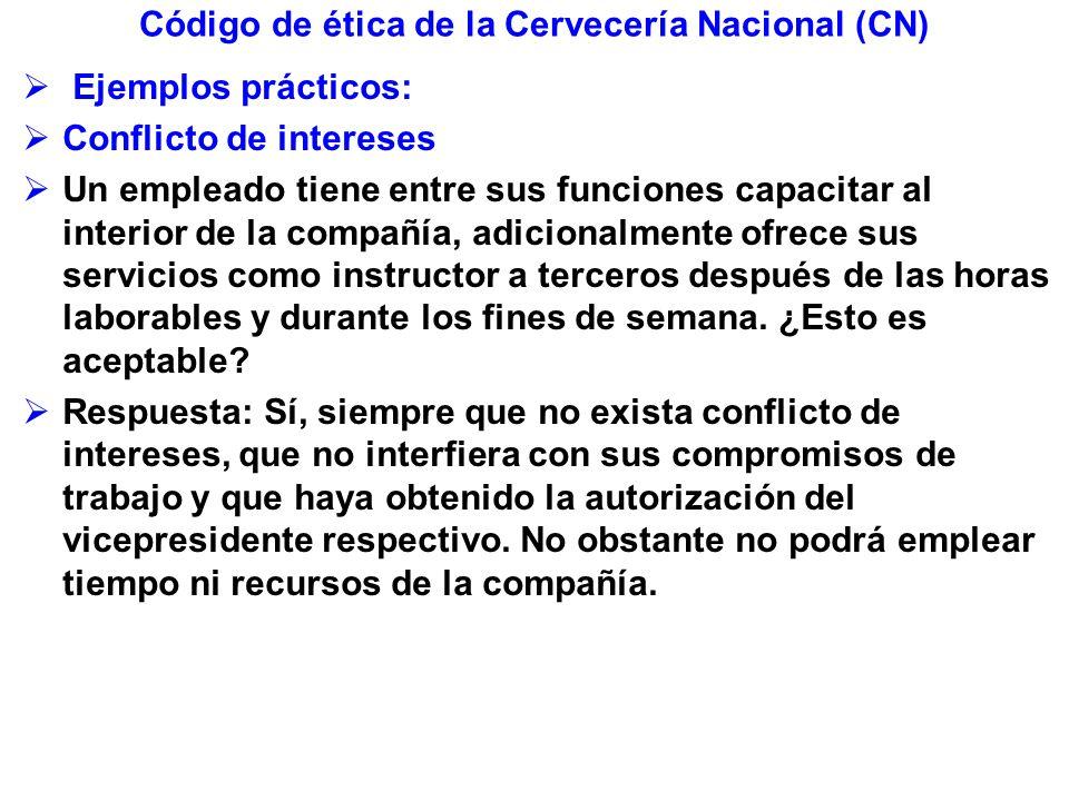 Código de ética de la Cervecería Nacional (CN) Ejemplos prácticos: Conflicto de intereses Un empleado tiene entre sus funciones capacitar al interior