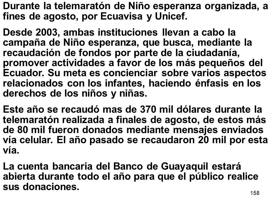 158 Durante la telemaratón de Niño esperanza organizada, a fines de agosto, por Ecuavisa y Unicef. Desde 2003, ambas instituciones llevan a cabo la ca