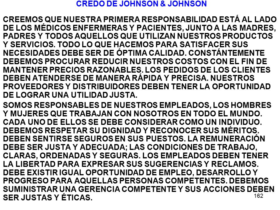 162 CREDO DE JOHNSON & JOHNSON CREEMOS QUE NUESTRA PRIMERA RESPONSABILIDAD ESTÁ AL LADO DE LOS MÉDICOS ENFERMERAS Y PACIENTES, JUNTO A LAS MADRES, PAD