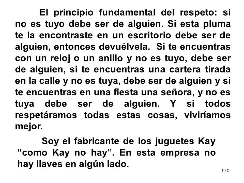 170 El principio fundamental del respeto: si no es tuyo debe ser de alguien.