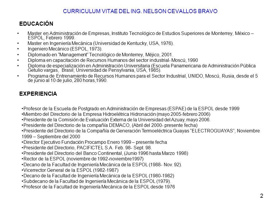 2 CURRICULUM VITAE DEL ING. NELSON CEVALLOS BRAVO Master en Administración de Empresas, Instituto Tecnológico de Estudios Superiores de Monterrey, Méx