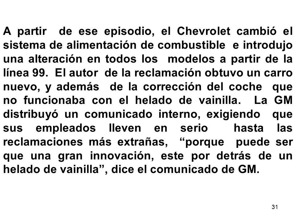 31 A partir de ese episodio, el Chevrolet cambió el sistema de alimentación de combustible e introdujo una alteración en todos los modelos a partir de la línea 99.