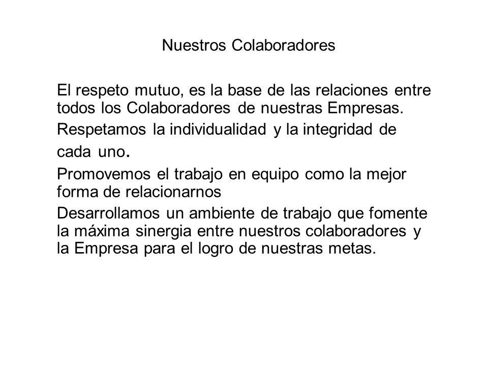Nuestros Colaboradores El respeto mutuo, es la base de las relaciones entre todos los Colaboradores de nuestras Empresas. Respetamos la individualidad