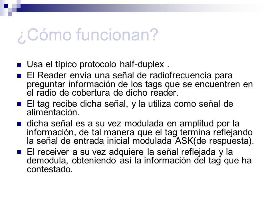 ¿Cómo funcionan? Usa el típico protocolo half-duplex. El Reader envía una señal de radiofrecuencia para preguntar información de los tags que se encue