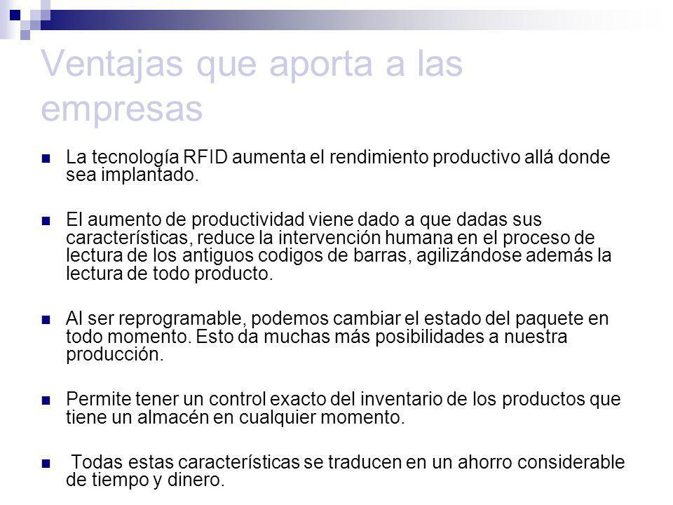 Ventajas que aporta a las empresas La tecnología RFID aumenta el rendimiento productivo allá donde sea implantado. El aumento de productividad viene d
