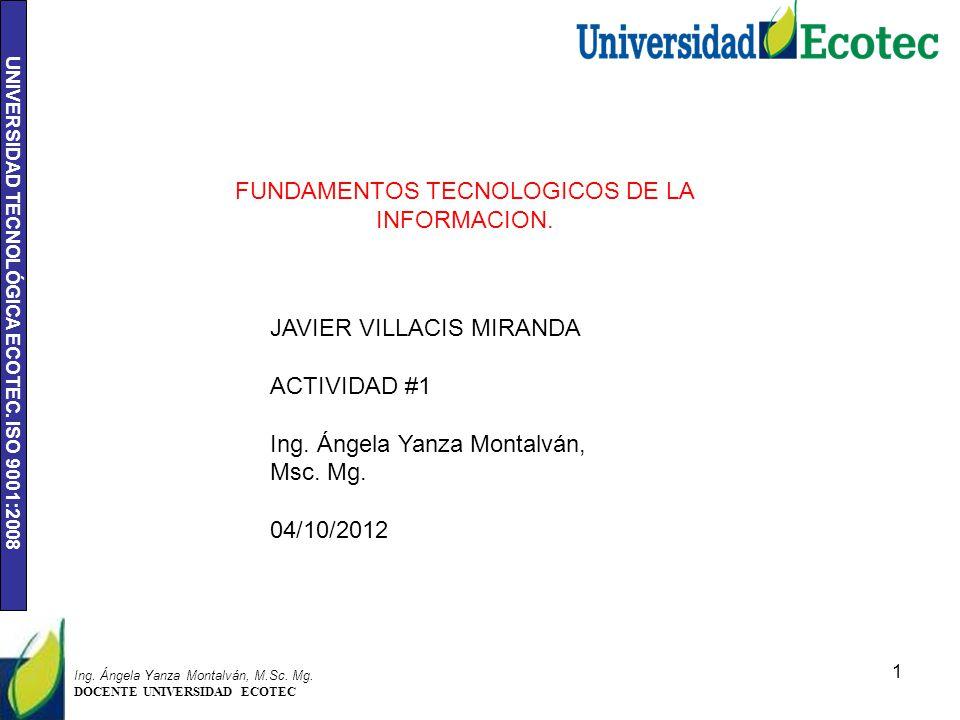 UNIVERSIDAD TECNOLÓGICA ECOTEC. ISO 9001:2008 1 Ing. Ángela Yanza Montalván, M.Sc. Mg. DOCENTE UNIVERSIDAD ECOTEC FUNDAMENTOS TECNOLOGICOS DE LA INFOR