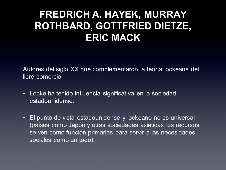FREDRICH A. HAYEK, MURRAY ROTHBARD, GOTTFRIED DIETZE, ERIC MACK Autores del siglo XX que complementaron la teoría lockeana del libre comercio. Locke h