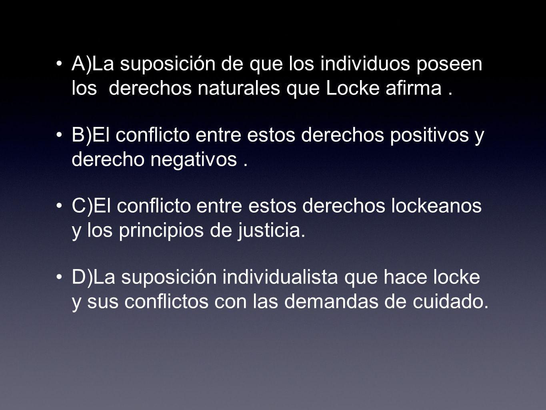 La defensa de Locke de los mercados libres se apoya en la suposición no probada de que las personas tienen derechos a la libertad y la propiedad con precedencia sobre todos los demás derechos.