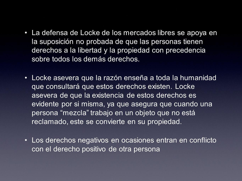 La defensa de Locke de los mercados libres se apoya en la suposición no probada de que las personas tienen derechos a la libertad y la propiedad con p