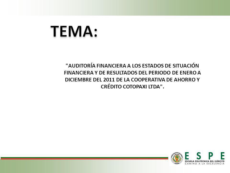 AUDITORÍA FINANCIERA A LOS ESTADOS DE SITUACIÓN FINANCIERA Y DE RESULTADOS DEL PERIODO DE ENERO A DICIEMBRE DEL 2011 DE LA COOPERATIVA DE AHORRO Y CRÉDITO COTOPAXI LTDA .