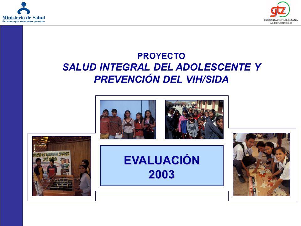 PROYECTO SALUD INTEGRAL DEL ADOLESCENTE Y PREVENCIÓN DEL VIH/SIDA EVALUACIÓN 2003
